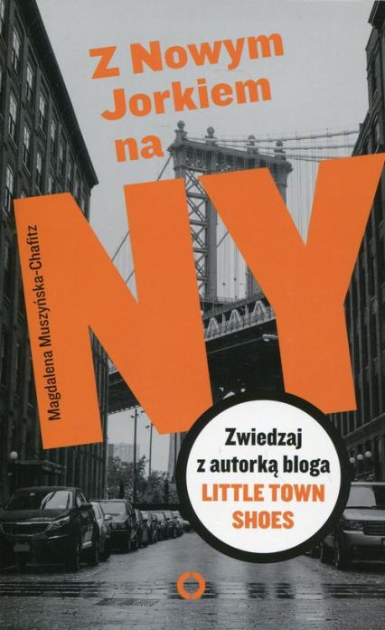 Z Nowym Jorkiem na NY. Zwiedzaj z autorką bloga Little Town Shoes - Magdalena Muszyńska-Chafitz | okładka
