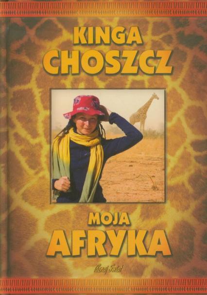Moja Afryka - Kinga Choszcz | okładka