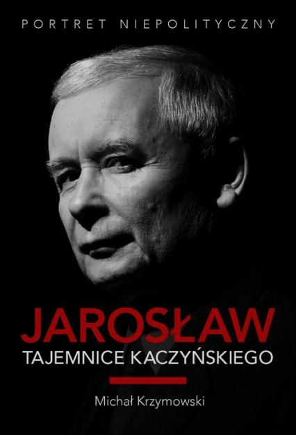 Jarosław. Tajemnice Kaczyńskiego. Portret niepolityczny - Michał Krzymowski | okładka