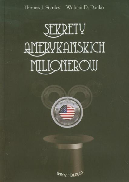 Sekrety amerykańskich milionerów - Stanley Thomas J., Danko William D. | okładka