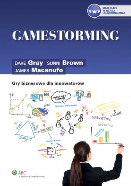 Gamestorming. Gry biznesowe dla innowatorów - Brown Sunni, Gray Dave, Macanufo James | okładka