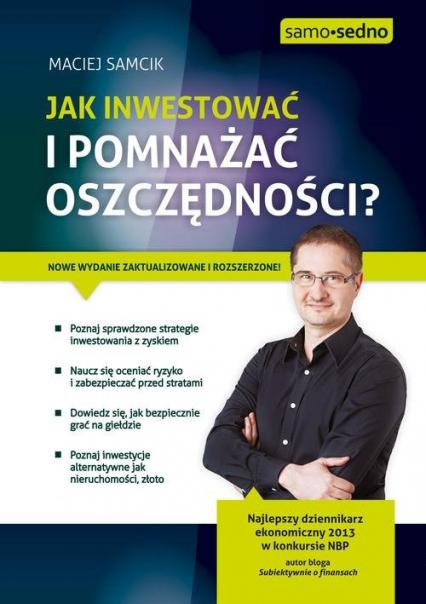 Jak inwestować i pomnażać oszczędności? - Maciej Samcik | okładka