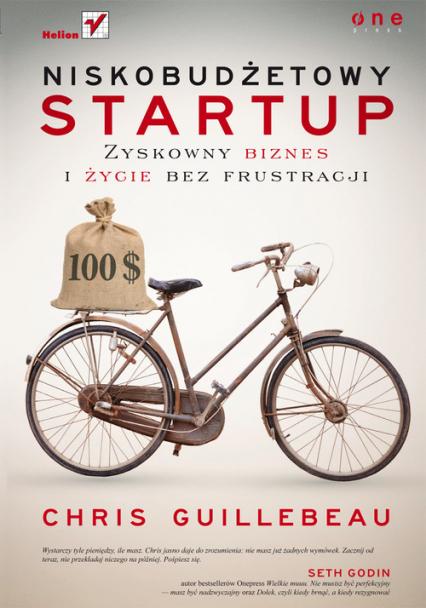 Niskobudżetowy startup. Zyskowny biznes i życie bez frustracji - Chris Guillebeau | okładka