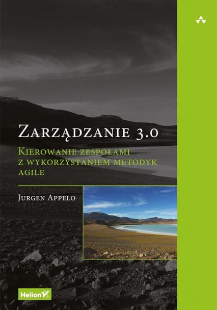 Zarządzanie 3.0. Kierowanie zespołami z wykorzystaniem metodyk Agile - Jurgen Appelo | okładka