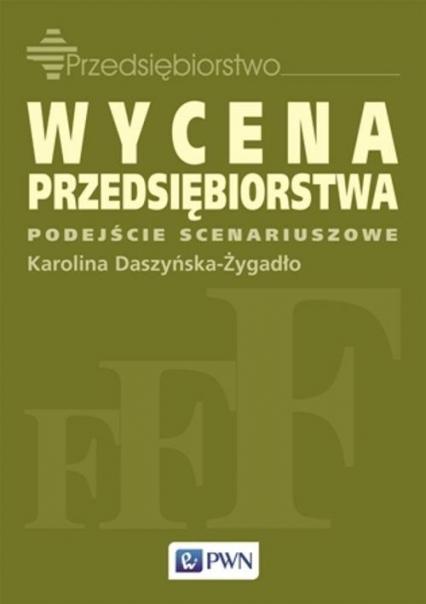 Wycena przedsiębiorstwa. Podejście scenariuszowe - Karolina Daszyńska-Żygadło | okładka