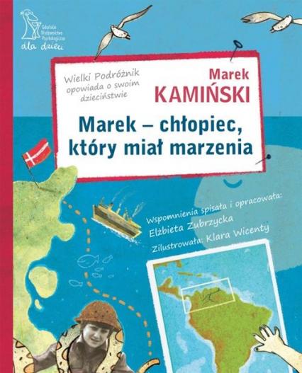Marek - chłopiec, który miał marzenia. Wielki Podróżnik opowiada o swoim dzieciństwie - Kamiński Marek, Zubrzycka Elżbieta | okładka
