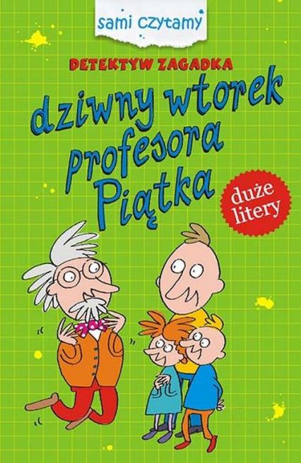 Detektyw zagadka Dziwny wtorek profesora Piątka - Iwona Czarkowska   okładka