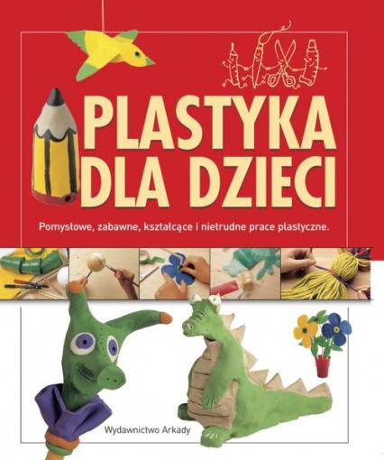 Plastyka dla dzieci. Pomysłowe, zabawne, kształcące i nietrudne prace plastyczne - Llimos Anna, Creixell Cristina | okładka