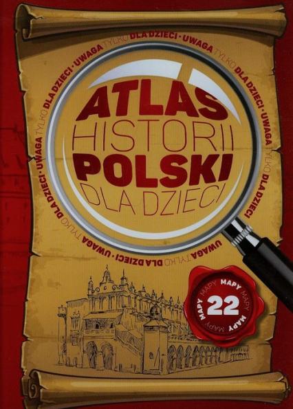 Atlas historii Polski dla dzieci - Kieś-Kokocińska Katarzyna, Bąk Jolanta, Binda Mateusz | okładka