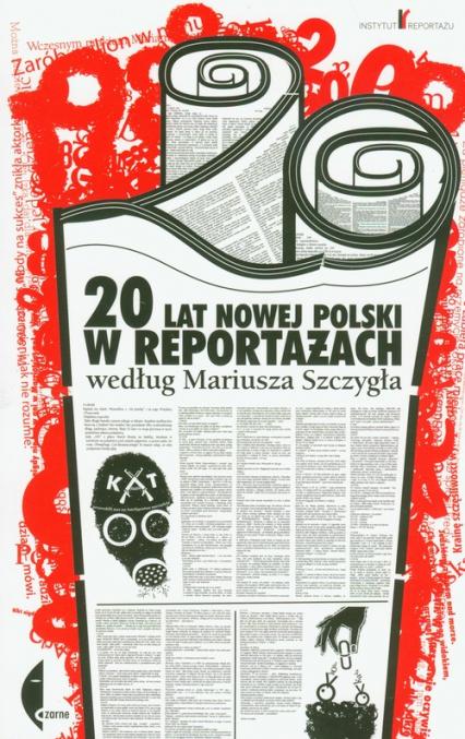 20 lat nowej Polski w reportażach według Mariusza Szczygła - Mariusz Szczygieł | okładka