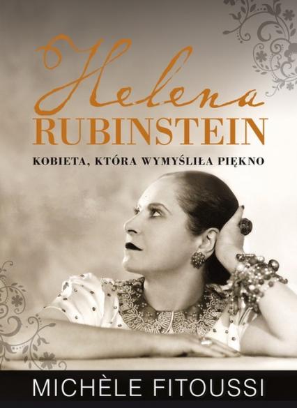 Helena Rubinstein. Kobieta, która wymyśliła piękno - Michele Fitoussi | okładka
