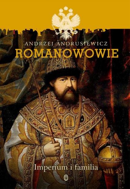 Romanowowie. Imperium i familia - Andrzej Andrusiewicz   okładka
