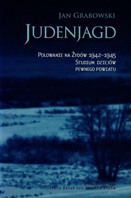 Judenjagd. Polowanie na Żydów 1942-1945. Studium dziejów pewnego powiatu - Jan Grabowski | okładka