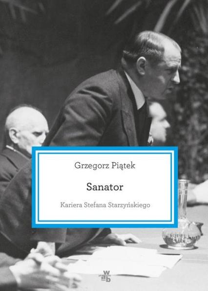 Sanator. Kariera Stefana Starzyńskiego - Grzegorz Piątek   okładka