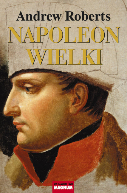 Napoleon Wielki - Andrew Roberts | okładka