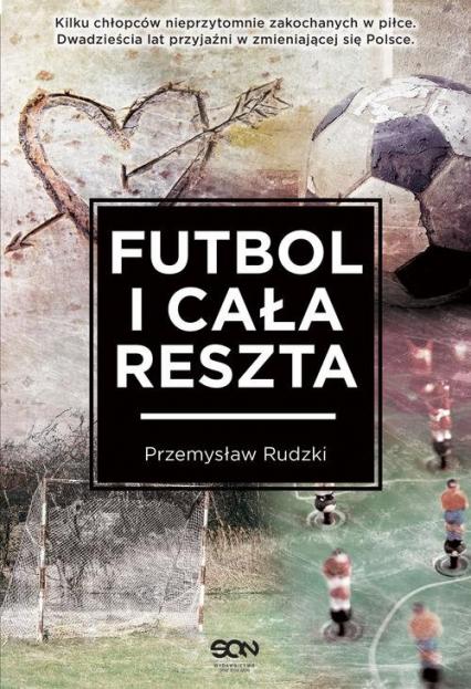 Futbol i cała reszta - Przemysław Rudzki | okładka