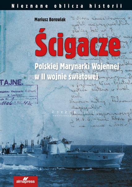 Ścigacze Polskiej Marynarki Wojennej w II wojnie światowej - Mariusz Borowiak | okładka