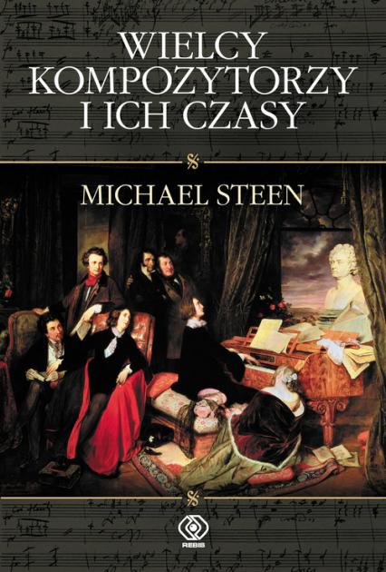 Wielcy kompozytorzy i ich czasy - Michael Steen | okładka