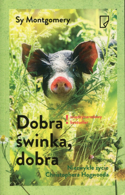 Dobra świnka, dobra. Niezwykłe życie Christophera Hogwooda - Sy Montgomery | okładka