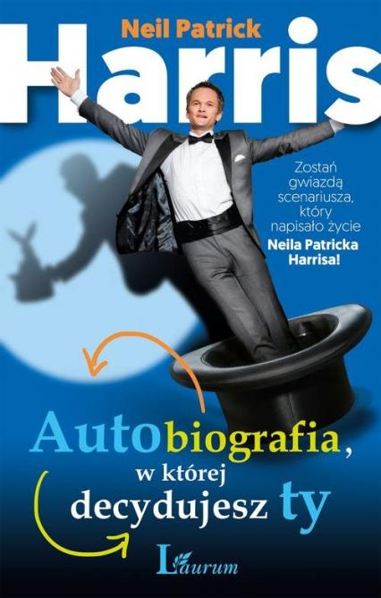 Autobiografia w której decydujesz ty. Zostań gwiazdą scenariusza, który napisało życie Neila Patricka Harrisa! - Harris Neil Patrick | okładka
