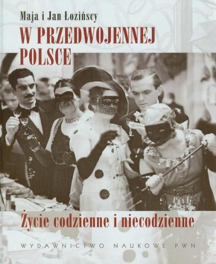 W przedwojennej Polsce. Życie codzienne i niecodzienne - Łozińska Maja, Łoziński Jan | okładka