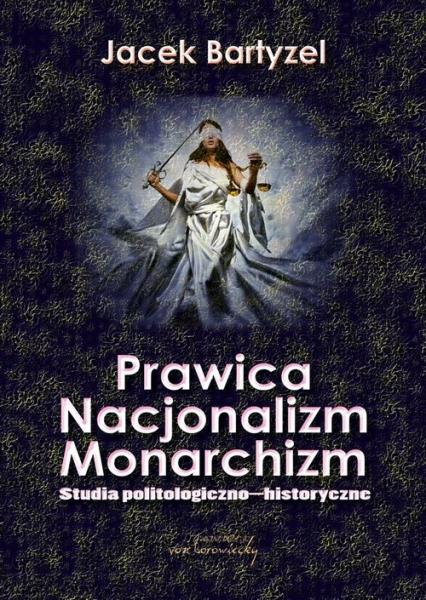 Prawica. Nacjonalizm. Monarchizm. Studia politologiczno-historyczne - Jacek Bartyzel | okładka