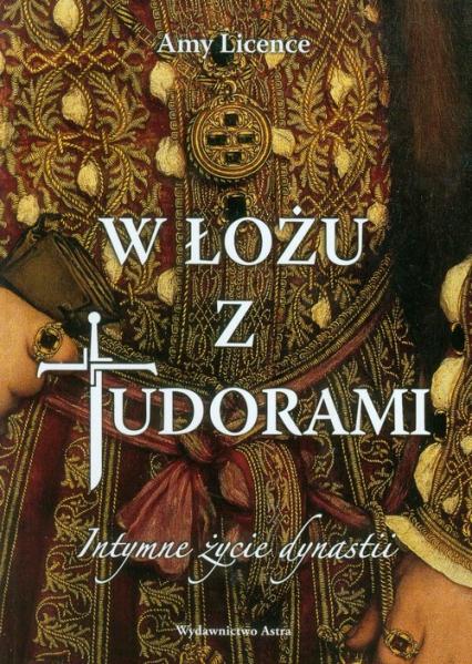 W łożu z Tudorami. Intymne życie dynastii - Amy Licence   okładka