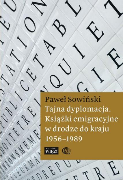 Tajna dyplomacja. Książki emigracyjne w drodze do kraju 1956-1989 - Paweł Sowiński   okładka