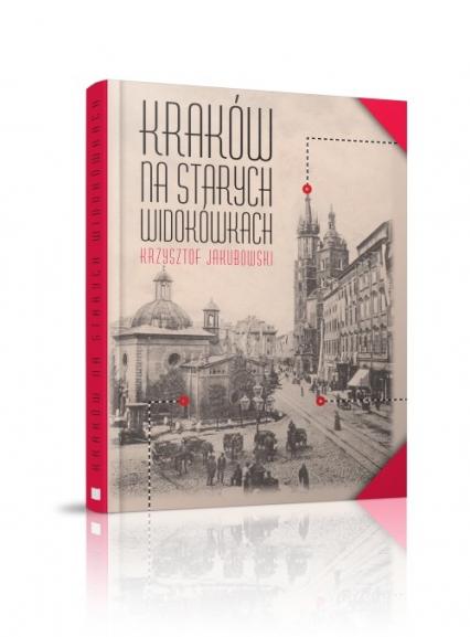 Kraków na starych widokówkach J0551-RPK - Krzysztof Jakubowski   okładka