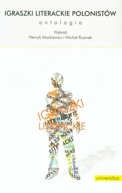 Igraszki literackie polonistów Antologia - Michał Rusinek, Henryk Markiewicz | okładka