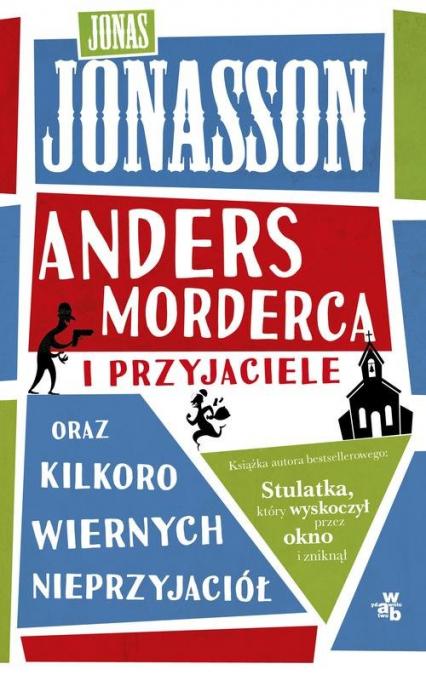 Anders morderca i przyjaciele oraz kilkoro wiernych nieprzyjaciół - Jonas Jonasson | okładka