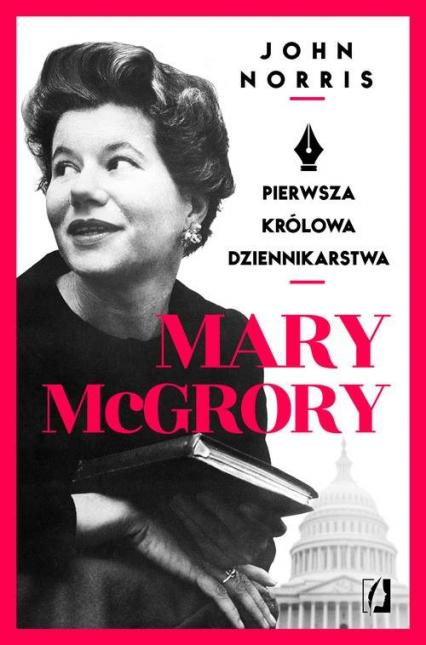Mary McGrory. Pierwsza królowa dziennikarstwa - John Norris | okładka