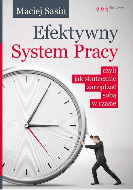Efektywny System Pracy czyli jak skutecznie zarządzać sobą w czasie - Maciej Sasin | okładka