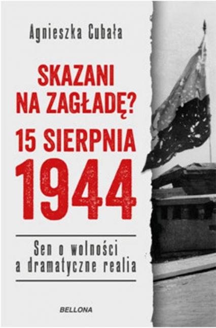 Skazani na zagładę 15 sierpnia 1944 - Agnieszka Cubała | okładka