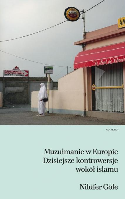 Muzułmanie w Europie. Dzisiejsze kontrowersje wokół islamu - Nilufer Gole | okładka