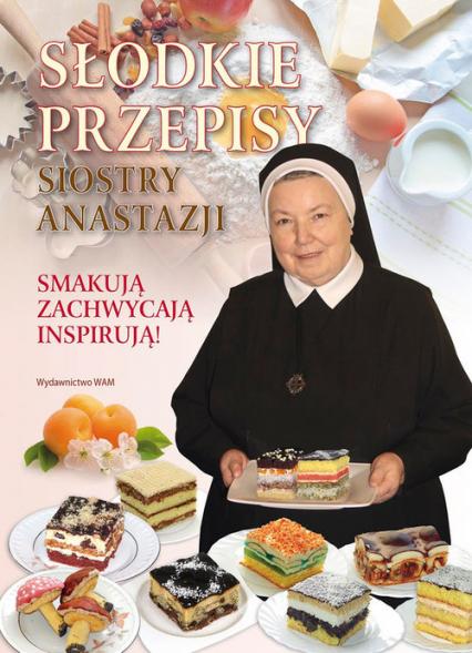 Słodkie przepisy Siostry Anastazji - Anastazjia Pustelnik | okładka