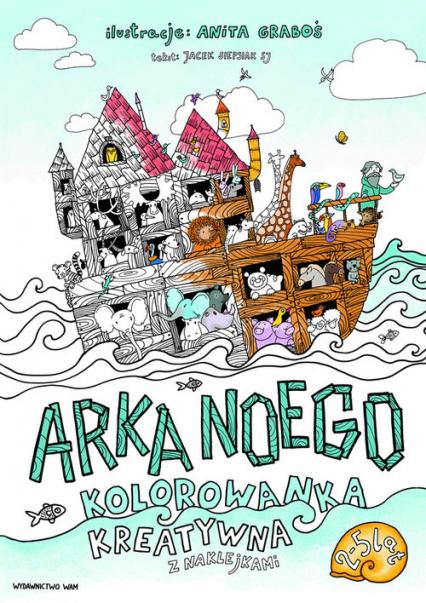 Arka Noego Kolorowanka kreatywna z naklejkami - Graboś Anita, Siepsiak Jacek | okładka
