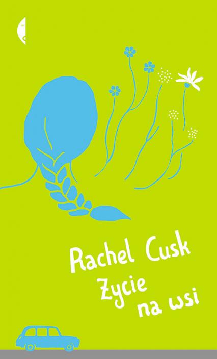Życie na wsi - Cusk Rachel | okładka