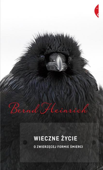 Wieczne życie. O zwierzęcej formie śmierci - Heinrich Bernd | okładka