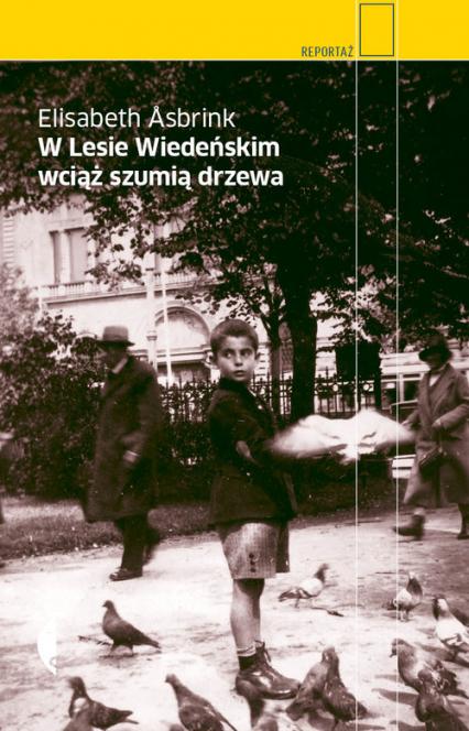 W Lesie Wiedeńskim wciąż szumią drzewa - Elisabeth Asbrink | okładka