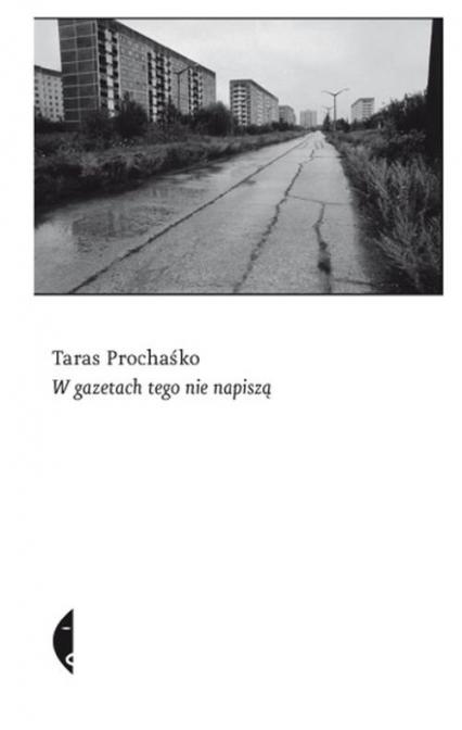 W gazetach tego nie napiszą - Taras Prochaśko | okładka