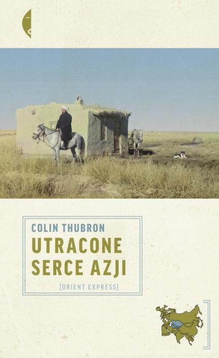 Utracone serce Azji - Colin Thubron | okładka