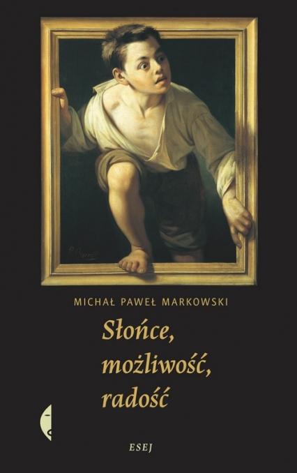 Słońce możliwość radość - Markowski Michał Paweł | okładka