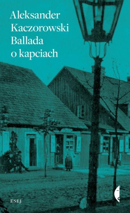 Ballada o kapciach - Aleksander Kaczorowski | okładka