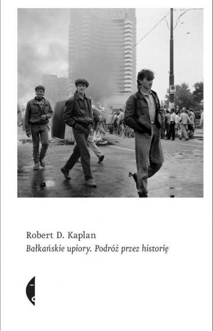Bałkańskie upiory. Podróż przez historię - Kaplan Robert D. | okładka