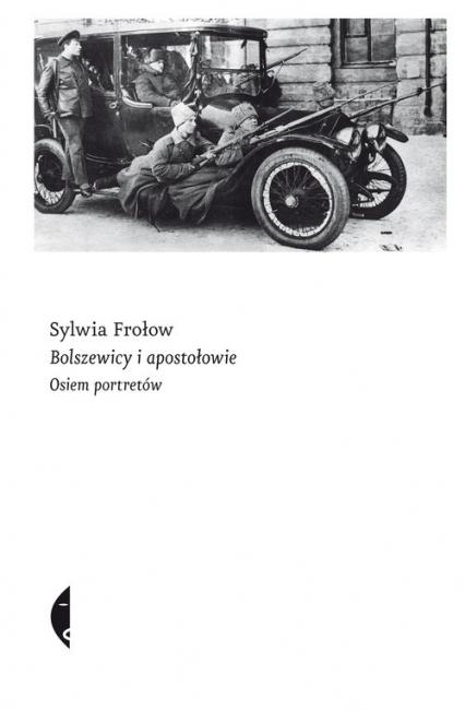 Bolszewicy i apostołowie. Osiem portretów - Sylwia Frołow | okładka