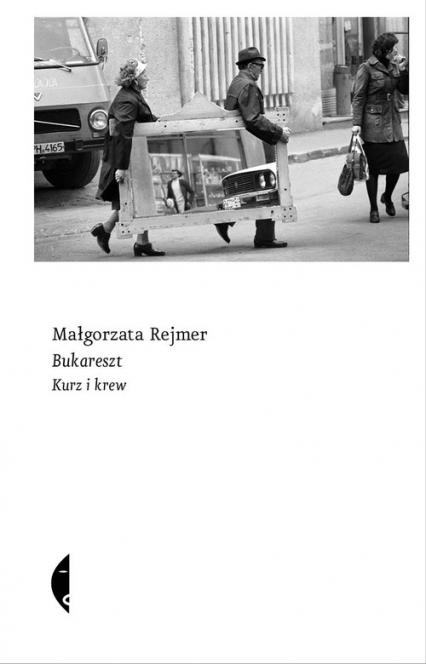 Bukareszt. Kurz i krew - Małgorzata Rejmer | okładka