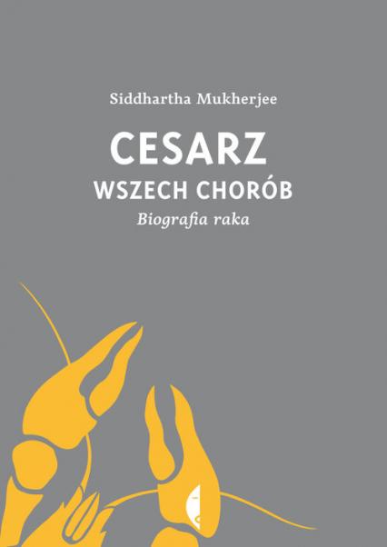 Cesarz wszech chorób. Biografia raka - Mukherjee Siddhartha | okładka