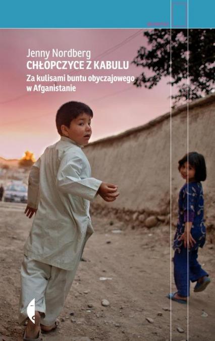 Chłopczyce z Kabulu. Za kulisami buntu obyczajowego w Afganistanie - Jenny Nordberg | okładka