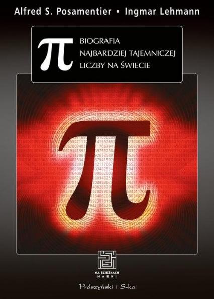 Pi. Biografia najbardziej tajemniczej liczby na świecie - Posamentier Alfred S., Lehmann Ingmar | okładka